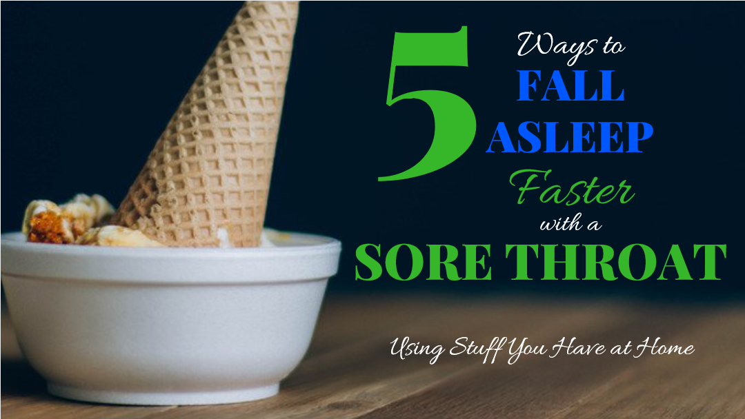 5 Ways to Cure a Sore Throat and Fall Asleep Faster