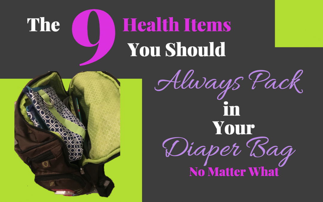 What to Pack in Your Diaper Bag: 9 Health Items to Pack No Matter What
